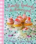 Książka kucharska dla dziewczynek. Smakowite i wyborne przepisy w sklepie internetowym Booknet.net.pl