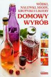 Dobra kuchnia Domowy wyrób Wódki, nalewki, miody, krupniki i likiery w sklepie internetowym Booknet.net.pl