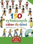 150 rytmicznych zabaw dla dzieci Spotkanie z muzyką z płytą CD w sklepie internetowym Booknet.net.pl