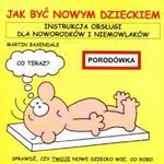 Jak być nowym dzieckiem. Instrukcja obsługi dla noworodków i niemowlaków w sklepie internetowym Booknet.net.pl