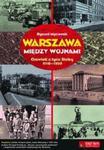 Warszawa między wojnami. Opowieść o życiu Stolicy 1918 - 1939 w sklepie internetowym Booknet.net.pl