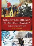 Niezwykłe miejsca w dziejach świata. Ślady tworzenia historii w sklepie internetowym Booknet.net.pl