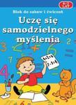 Uczę się samodzielnego myślenia. Blok do zabaw i ćwiczeń. 6-7 lat w sklepie internetowym Booknet.net.pl