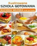 Ilustrowana szkoła gotowania Kuchnia włoska krok po kroku w sklepie internetowym Booknet.net.pl