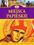 Miejsca papieskie. Praktyczny przewodnik. Najciekawsze miejsca w Polsce w sklepie internetowym Booknet.net.pl