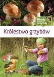 Królestwo grzybów. Młody obserwator przyrody w sklepie internetowym Booknet.net.pl