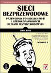 Sieci bezprzewodowe. Przewodnik po sieciach Wi-Fi i szerokopasmowych sieciach bezprzewodowych. Wydanie II w sklepie internetowym Booknet.net.pl