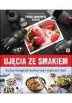 Ujęcia ze smakiem. Kulisy fotografii kulinarnej i stylizacji dań w sklepie internetowym Booknet.net.pl