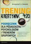 Trening kreatywności. Podręcznik dla pedagogów, psychologów i trenerów grupowych w sklepie internetowym Booknet.net.pl