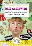Tylko dla dziewczyn, czyli jak przetrwać w szkole, domu i własnym ciele w sklepie internetowym Booknet.net.pl