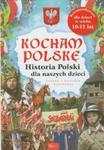 Kocham Polskę. Historia Polski dla naszych dzieci w sklepie internetowym Booknet.net.pl