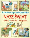 Akademia przedszkolaka. Nasz świat. Zabawy, ćwiczenia, łamigłówki w sklepie internetowym Booknet.net.pl