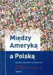 Między Ameryką a Polską w sklepie internetowym Booknet.net.pl