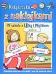 Książeczka z naklejkami. W szkole z Lidką i Wojtkiem w sklepie internetowym Booknet.net.pl