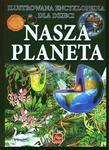 Nasza planeta. Ilustrowana encyklopedia dla dzieci w sklepie internetowym Booknet.net.pl