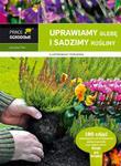 Uprawiamy glebę i sadzimy rośliny w sklepie internetowym Booknet.net.pl