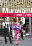 Haruki Murakami i jego Tokio. Przewodnik nie tylko literacki w sklepie internetowym Booknet.net.pl