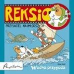 Reksio. Przyjaciel najmłodszych. Wodna przygoda w sklepie internetowym Booknet.net.pl