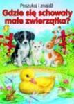 Gdzie się schowały małe zwierzatka? w sklepie internetowym Booknet.net.pl