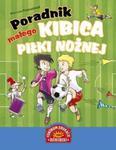Poradnik małego kibica piłki nożnej w sklepie internetowym Booknet.net.pl