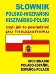 Słownik polsko-hiszpański, hiszpańsko-polski, czyli jak to powiedzieć po hiszpańsku w sklepie internetowym Booknet.net.pl