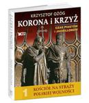 Korona i Krzyż Czas Piastów i Jagiellonów Kościół na straży polskiej wolności w sklepie internetowym Booknet.net.pl