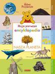 Moja pierwsza encyklopedia Nasza Planeta w sklepie internetowym Booknet.net.pl