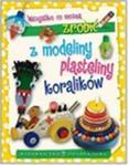 Wszystko co można zrobić z modeliny, plasteliny i koralików w sklepie internetowym Booknet.net.pl