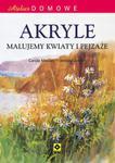 Atelier domowe. Akryle. Malujemy kwiaty i pejzaże. w sklepie internetowym Booknet.net.pl
