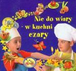 Nie do wiary - w kuchni czary w sklepie internetowym Booknet.net.pl