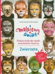 Malujemy świat Podręcznik do nauki malowania twarzy Zwierzęta w sklepie internetowym Booknet.net.pl