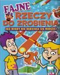 Fajne rzeczy do zrobienia. Już nigdy nie będziesz się nudzić! w sklepie internetowym Booknet.net.pl