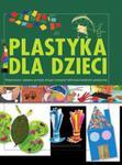 Plastyka dla dzieci, część 2. Nowoczesne i zabawne pomysły służące rozwojowi wyobraźni plastycznej w sklepie internetowym Booknet.net.pl