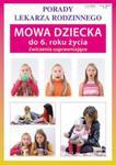 Mowa dziecka do 6. roku życia. Ćwiczenia usprawniające. Porady lekarza rodzinnego w sklepie internetowym Booknet.net.pl