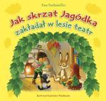 Jak skrzat Jagódka zakładał w lesie teatr w sklepie internetowym Booknet.net.pl