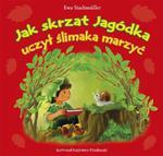 Jak Skrzat Jagódka uczył ślimaka marzyć w sklepie internetowym Booknet.net.pl
