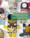 Przytulanki szmacianki. 50 projektów zabawek z resztek w sklepie internetowym Booknet.net.pl