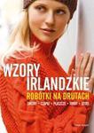 Wzory irlandzkie. Robótki na drutach w sklepie internetowym Booknet.net.pl