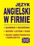 JĘZYK ANGIELSKI W FIRMIE Słownik i rozmówki Wzory listów i pism angielskich w sklepie internetowym Booknet.net.pl