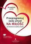 Przeprogramuj swój umysł na miłość. Jak zbudować szczęśliwy związek w sklepie internetowym Booknet.net.pl