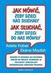 Jak mówić, żeby dzieci nas słuchały, jak słuchać żeby, dzieci do nas mówiły w sklepie internetowym Booknet.net.pl