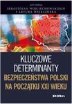 Kluczowe determinanty bezpieczeństwa Polski na początku XXI wieku w sklepie internetowym Booknet.net.pl