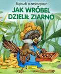 Bajeczki o zwierzętach. Jak wróbel dzielił ziarno w sklepie internetowym Booknet.net.pl