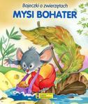 Mysi bohater. Bajeczki o zwierzętach w sklepie internetowym Booknet.net.pl