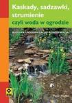 Kaskady, sadzawki, strumienie, czyli woda w ogrodzie w sklepie internetowym Booknet.net.pl