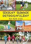 Szkolny słownik ortograficzny dla klas I - III w sklepie internetowym Booknet.net.pl