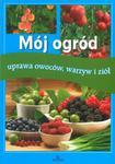 Mój ogród. Uprawa owoców, warzyw i ziół w sklepie internetowym Booknet.net.pl