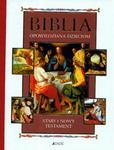 Biblia opowiedziana dzieciom. Stary i Nowy Testament w sklepie internetowym Booknet.net.pl