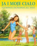 Ja i moje ciało. Ilustrowana encyklopedia dla dzieci w sklepie internetowym Booknet.net.pl