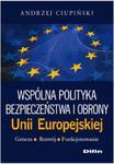 Wspólna polityka bezpieczeństwa i obrony Unii Europejskiej Geneza, rozwój, funkcjonowanie w sklepie internetowym Booknet.net.pl